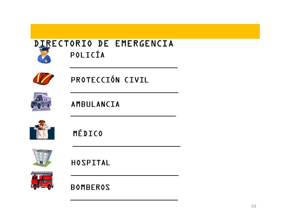 64 DIRECTORIO DE EMERGENCIA POLICÍA ______________________ PROTECCIÓN CIVIL ______________________ AMBULANCIA ________________________ MÉDICO ________