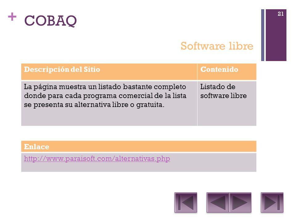 + COBAQ Descripción del SitioContenido La página muestra un listado bastante completo donde para cada programa comercial de la lista se presenta su alternativa libre o gratuita.