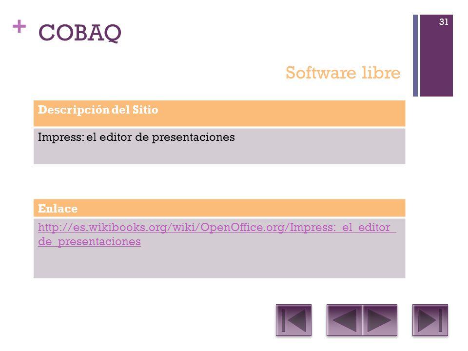 + COBAQ Descripción del Sitio Impress: el editor de presentaciones Enlace http://es.wikibooks.org/wiki/OpenOffice.org/Impress:_el_editor_ de_presentaciones Software libre 31