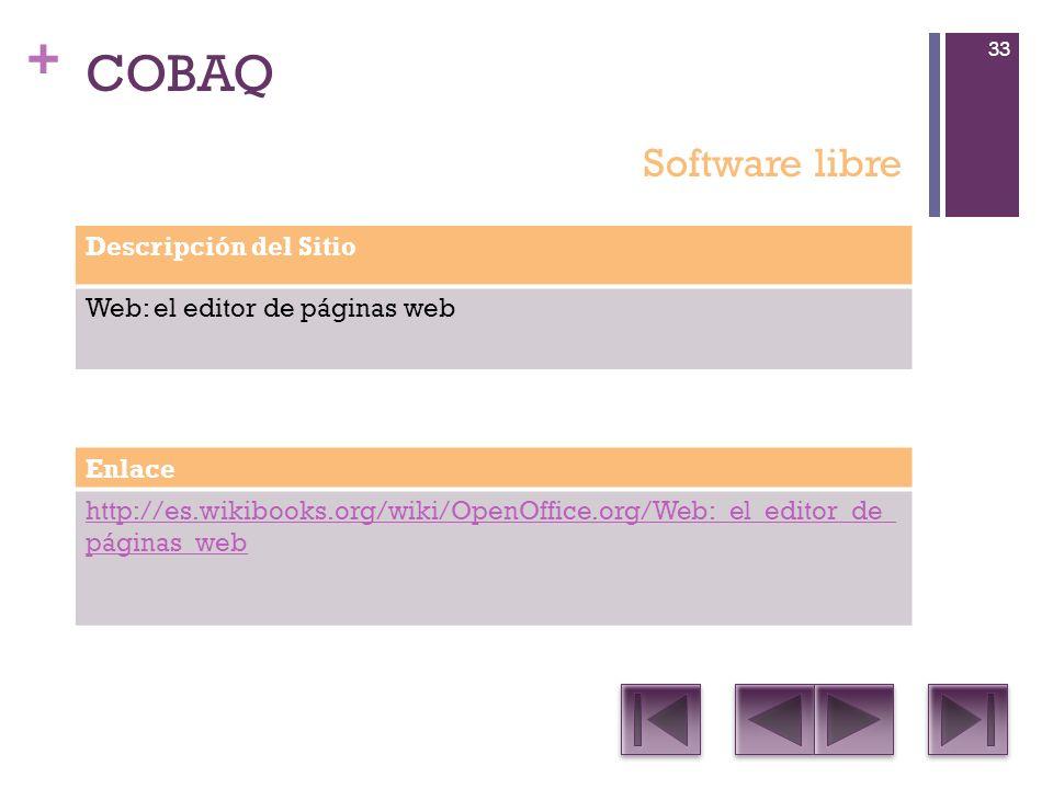 + COBAQ Descripción del Sitio Web: el editor de páginas web Enlace http://es.wikibooks.org/wiki/OpenOffice.org/Web:_el_editor_de_ páginas_web Software libre 33