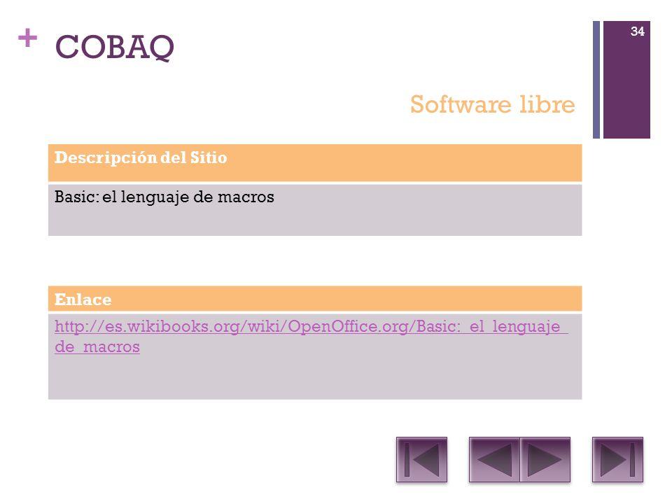 + COBAQ Descripción del Sitio Basic: el lenguaje de macros Enlace http://es.wikibooks.org/wiki/OpenOffice.org/Basic:_el_lenguaje_ de_macros Software libre 34