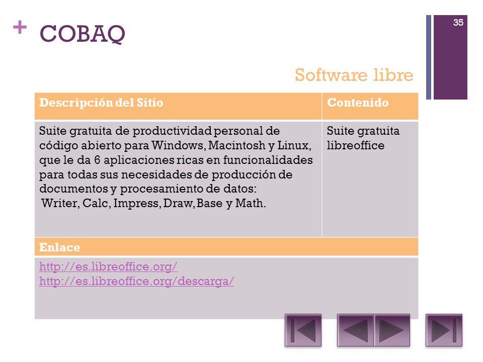 + COBAQ Descripción del SitioContenido Suite gratuita de productividad personal de código abierto para Windows, Macintosh y Linux, que le da 6 aplicaciones ricas en funcionalidades para todas sus necesidades de producción de documentos y procesamiento de datos: Writer, Calc, Impress, Draw, Base y Math.