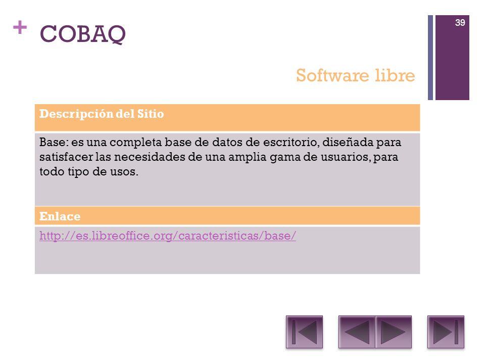 + COBAQ Descripción del Sitio Base: es una completa base de datos de escritorio, diseñada para satisfacer las necesidades de una amplia gama de usuarios, para todo tipo de usos.