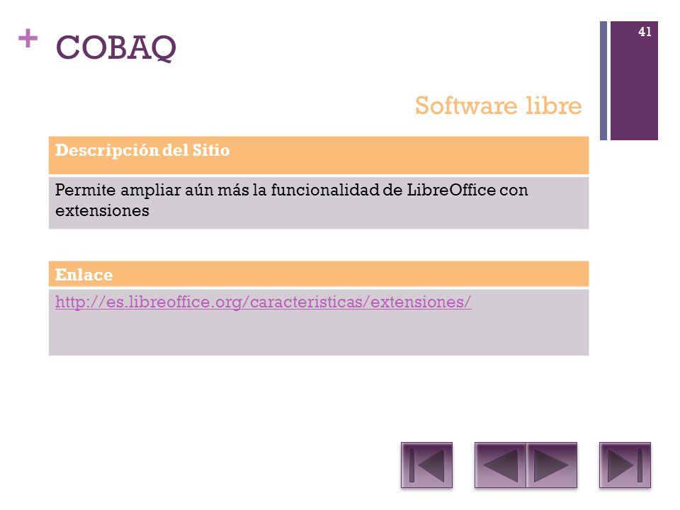 + COBAQ Descripción del Sitio Permite ampliar aún más la funcionalidad de LibreOffice con extensiones Enlace http://es.libreoffice.org/caracteristicas/extensiones/ Software libre 41
