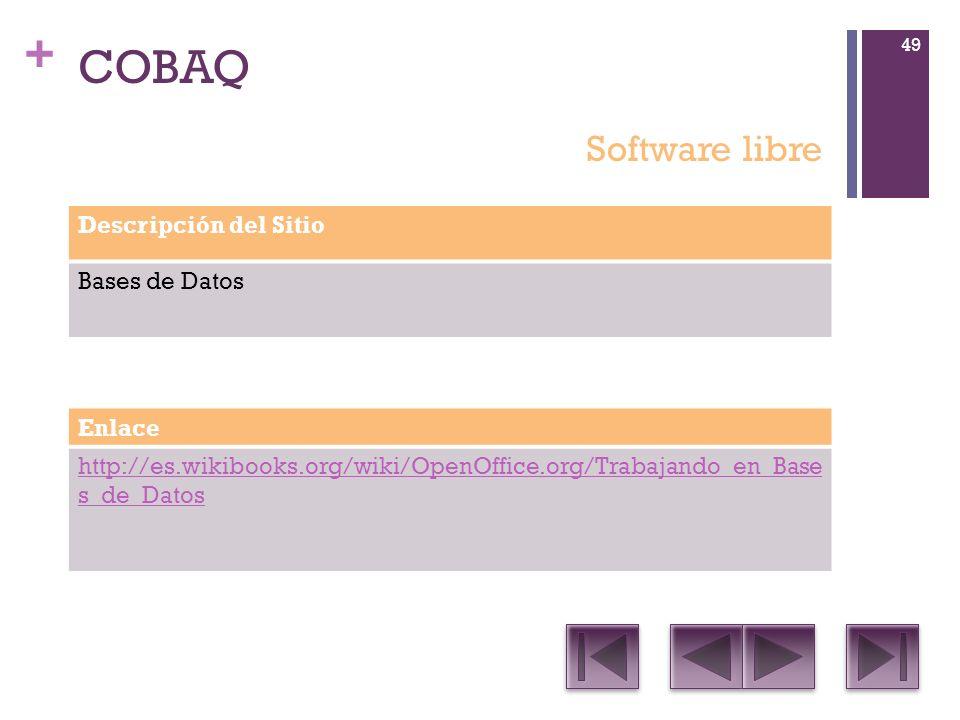 + COBAQ Descripción del Sitio Bases de Datos Enlace http://es.wikibooks.org/wiki/OpenOffice.org/Trabajando_en_Base s_de_Datos Software libre 49
