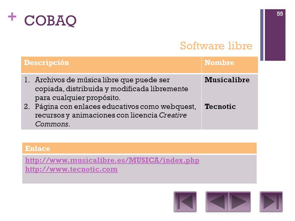 + COBAQ DescripciónNombre 1.Archivos de música libre que puede ser copiada, distribuida y modificada libremente para cualquier propósito.