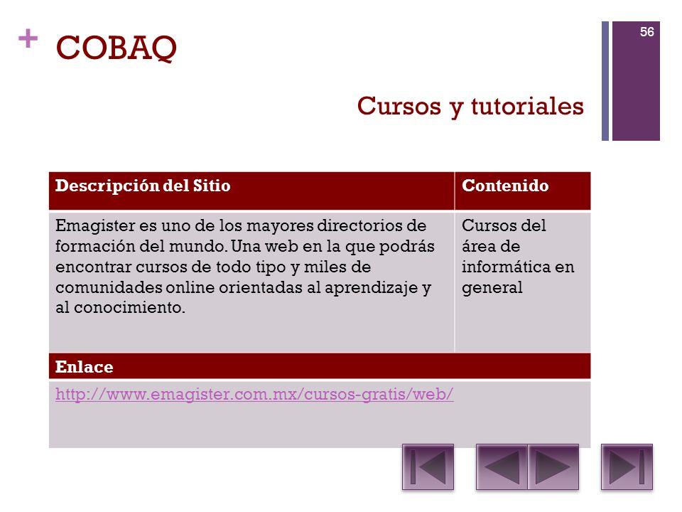 + COBAQ Descripción del SitioContenido Emagister es uno de los mayores directorios de formación del mundo.
