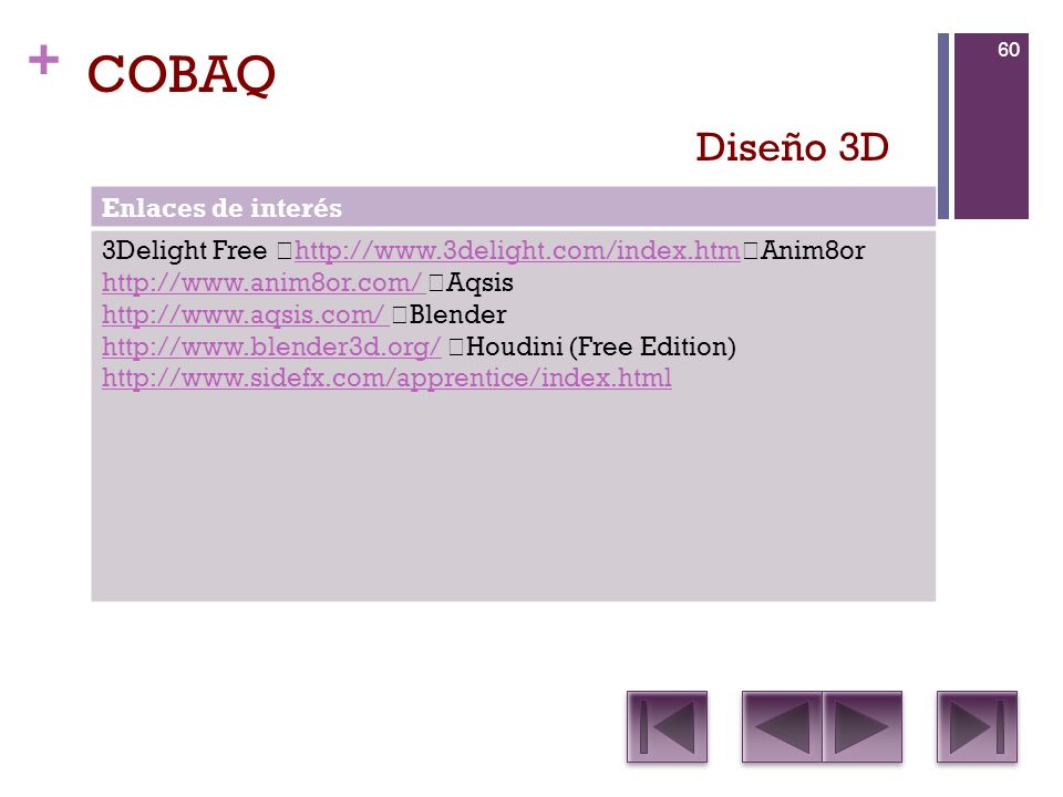 + COBAQ Enlaces de interés 3Delight Free http://www.3delight.com/index.htm Anim8or http://www.3delight.com/index.htm http://www.anim8or.com/ http://ww