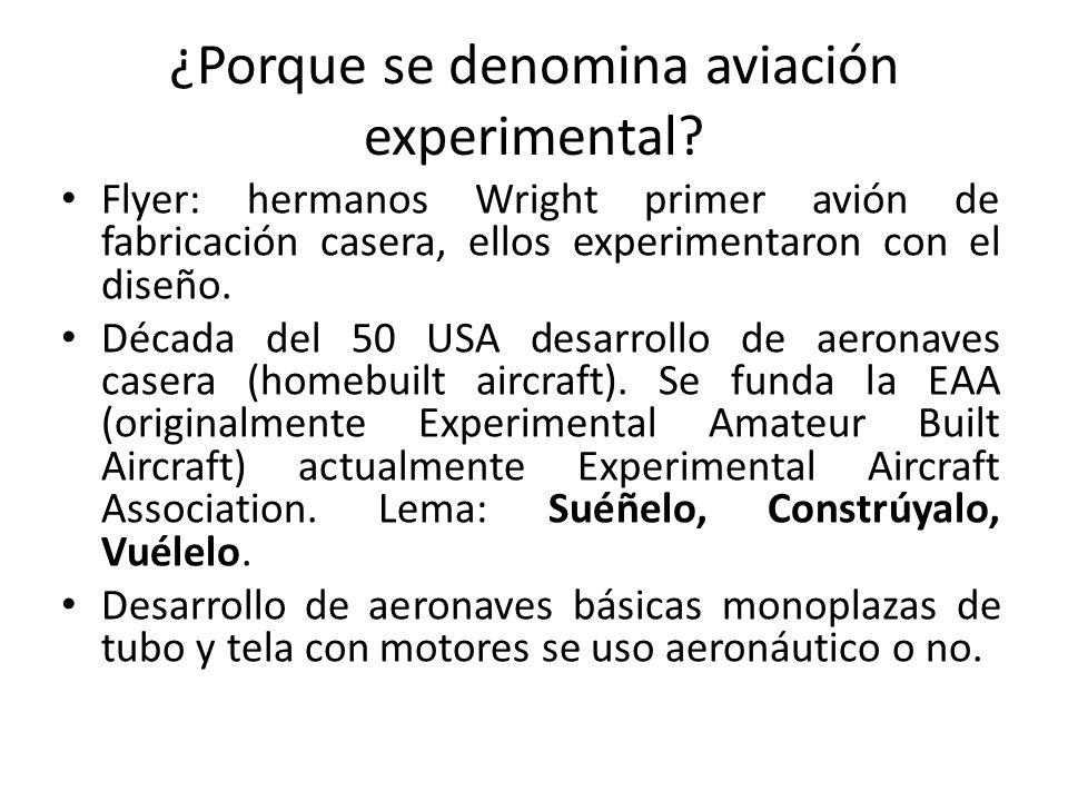 ¿Porque se denomina aviación experimental? Flyer: hermanos Wright primer avión de fabricación casera, ellos experimentaron con el diseño. Década del 5