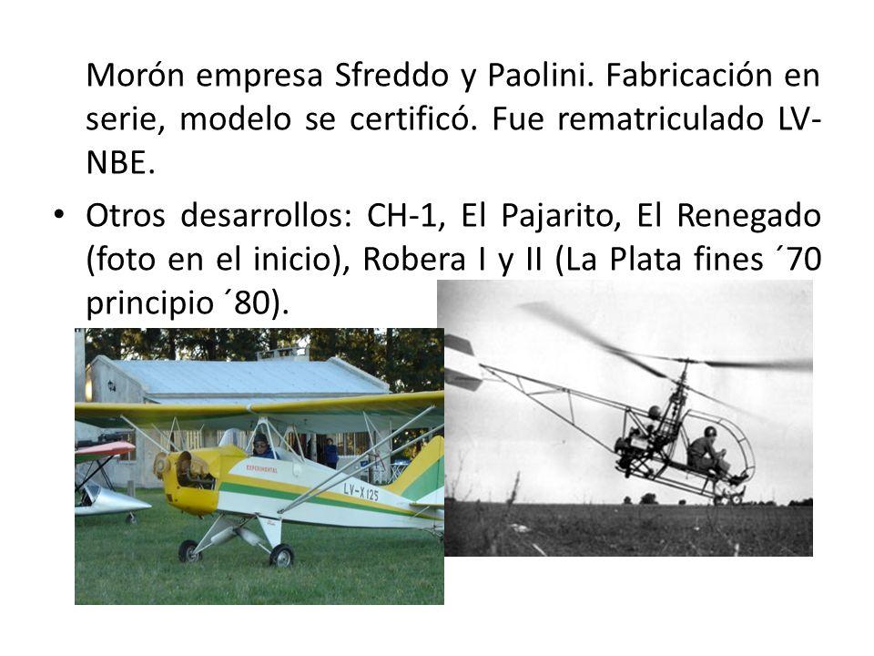 Morón empresa Sfreddo y Paolini. Fabricación en serie, modelo se certificó. Fue rematriculado LV- NBE. Otros desarrollos: CH-1, El Pajarito, El Renega