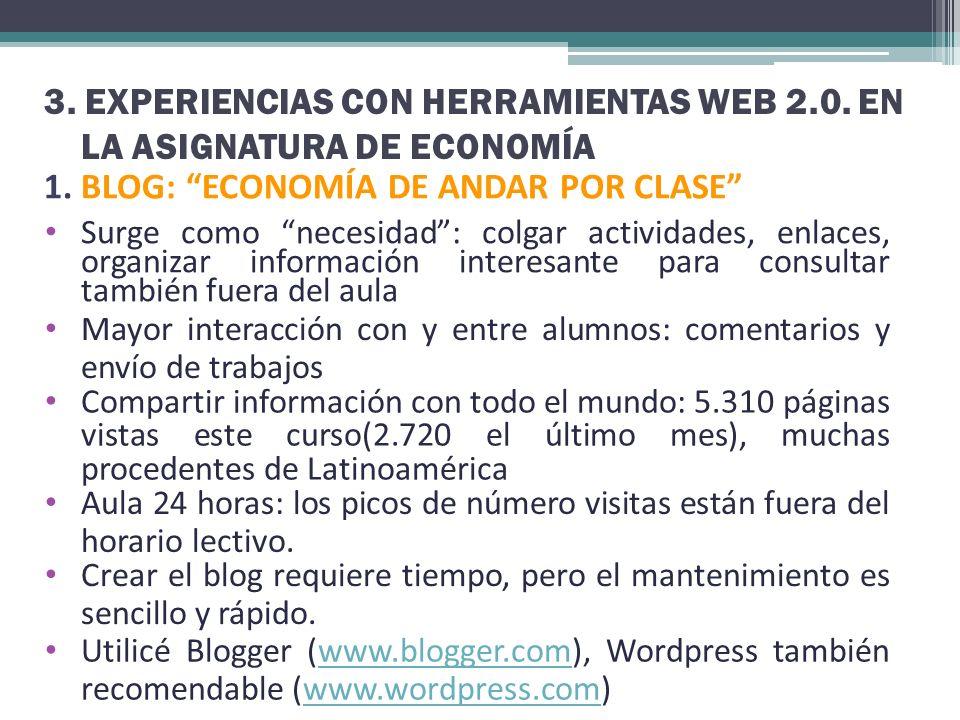 3. EXPERIENCIAS CON HERRAMIENTAS WEB 2.0. EN LA ASIGNATURA DE ECONOMÍA 1. BLOG: ECONOMÍA DE ANDAR POR CLASE Surge como necesidad: colgar actividades,