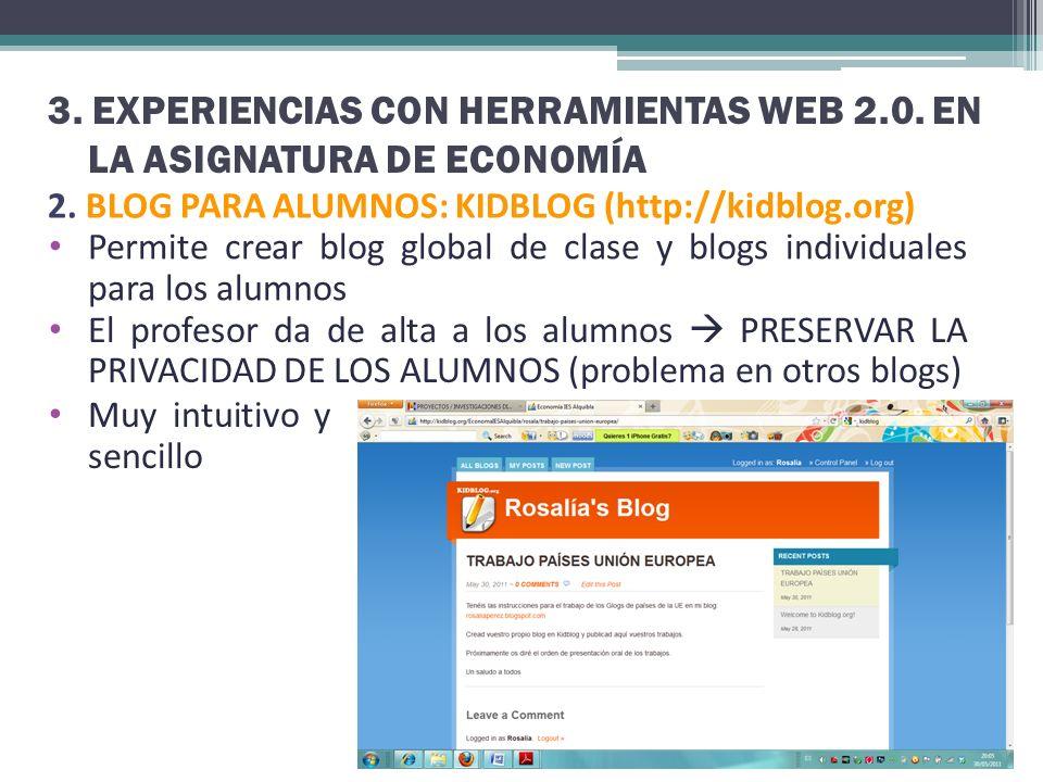 3. EXPERIENCIAS CON HERRAMIENTAS WEB 2.0. EN LA ASIGNATURA DE ECONOMÍA 2. BLOG PARA ALUMNOS: KIDBLOG (http://kidblog.org) Permite crear blog global de