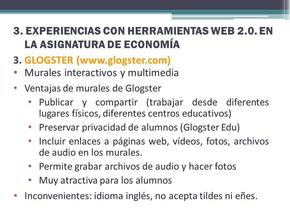 3. EXPERIENCIAS CON HERRAMIENTAS WEB 2.0. EN LA ASIGNATURA DE ECONOMÍA 3. GLOGSTER (www.glogster.com) Murales interactivos y multimedia Ventajas de mu