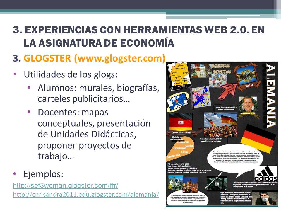 3. EXPERIENCIAS CON HERRAMIENTAS WEB 2.0. EN LA ASIGNATURA DE ECONOMÍA 3. GLOGSTER (www.glogster.com) Utilidades de los glogs: Alumnos: murales, biogr