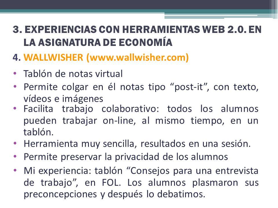 3. EXPERIENCIAS CON HERRAMIENTAS WEB 2.0. EN LA ASIGNATURA DE ECONOMÍA 4. WALLWISHER (www.wallwisher.com) Tablón de notas virtual Permite colgar en él