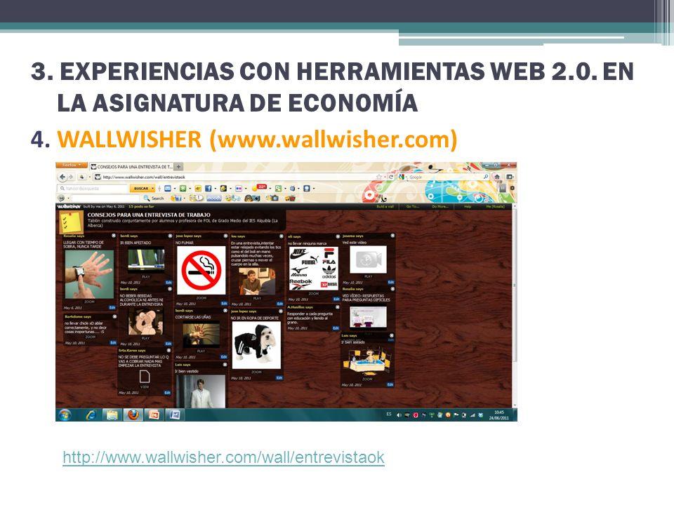 3. EXPERIENCIAS CON HERRAMIENTAS WEB 2.0. EN LA ASIGNATURA DE ECONOMÍA 4. WALLWISHER (www.wallwisher.com) http://www.wallwisher.com/wall/entrevistaok