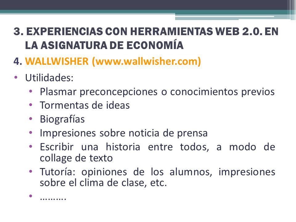3. EXPERIENCIAS CON HERRAMIENTAS WEB 2.0. EN LA ASIGNATURA DE ECONOMÍA 4. WALLWISHER (www.wallwisher.com) Utilidades: Plasmar preconcepciones o conoci