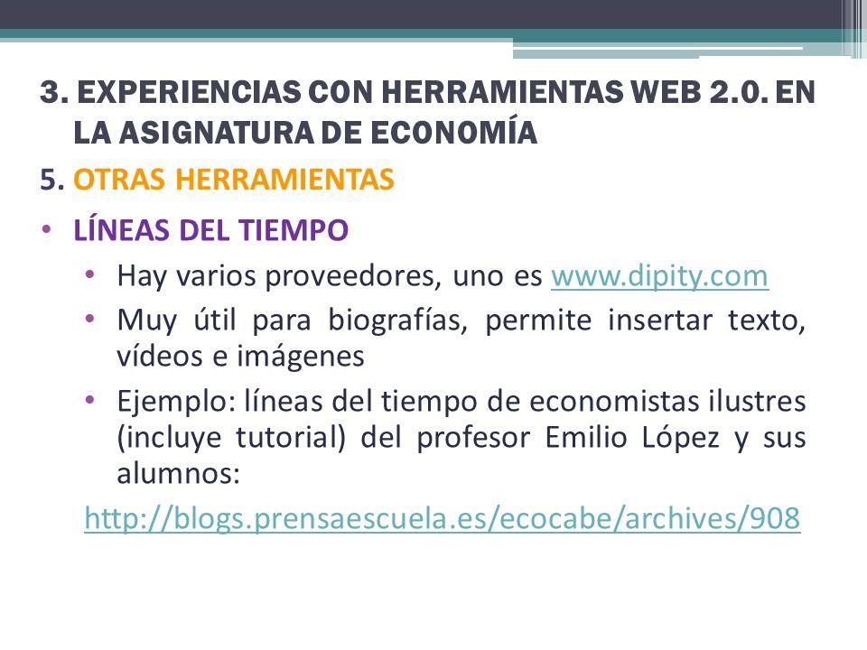 3. EXPERIENCIAS CON HERRAMIENTAS WEB 2.0. EN LA ASIGNATURA DE ECONOMÍA 5. OTRAS HERRAMIENTAS LÍNEAS DEL TIEMPO Hay varios proveedores, uno es www.dipi