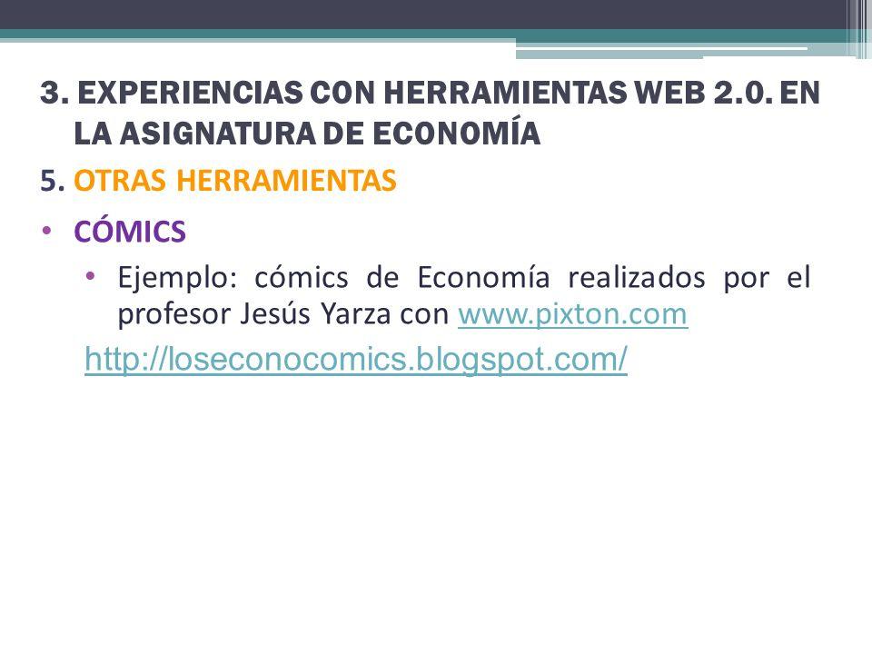 3. EXPERIENCIAS CON HERRAMIENTAS WEB 2.0. EN LA ASIGNATURA DE ECONOMÍA 5. OTRAS HERRAMIENTAS CÓMICS Ejemplo: cómics de Economía realizados por el prof
