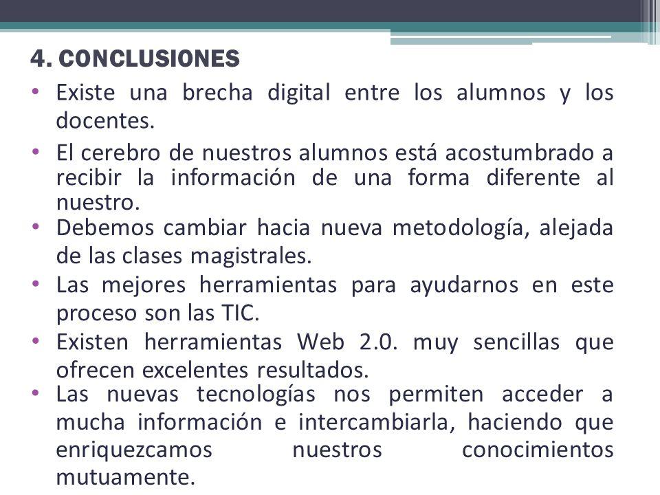 4. CONCLUSIONES Existe una brecha digital entre los alumnos y los docentes. El cerebro de nuestros alumnos está acostumbrado a recibir la información