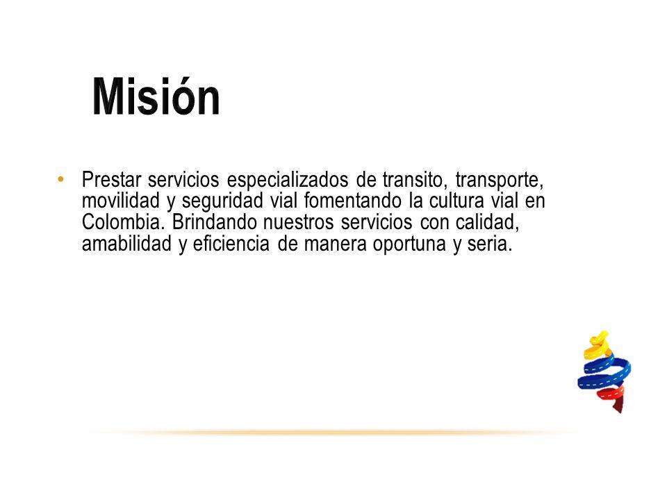 Prestar servicios especializados de transito, transporte, movilidad y seguridad vial fomentando la cultura vial en Colombia.