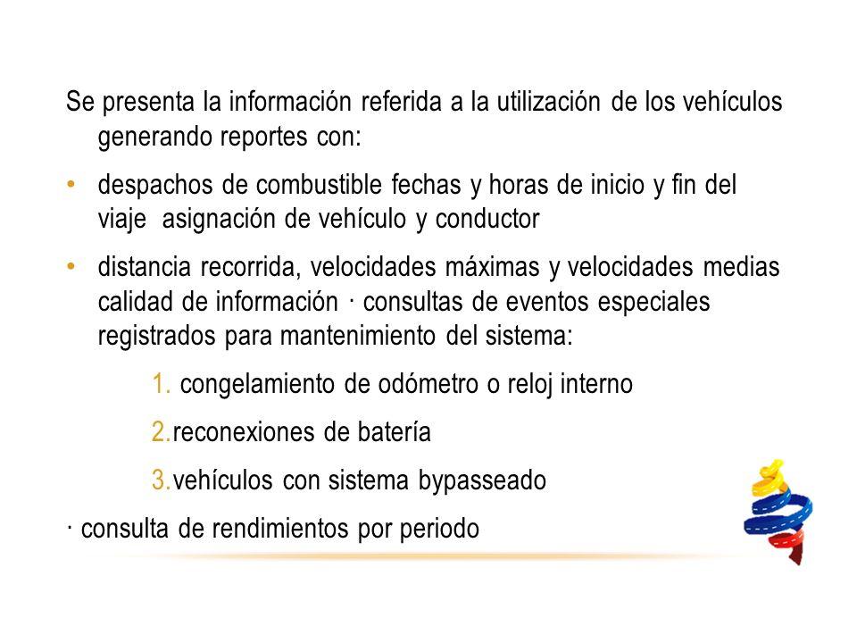 Se presenta la información referida a la utilización de los vehículos generando reportes con: despachos de combustible fechas y horas de inicio y fin del viaje asignación de vehículo y conductor distancia recorrida, velocidades máximas y velocidades medias calidad de información · consultas de eventos especiales registrados para mantenimiento del sistema: 1.