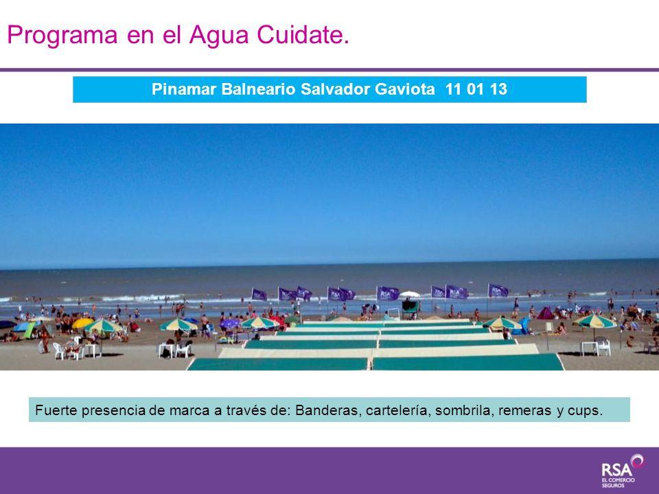 Programa en el Agua Cuidate. Pinamar Balneario Salvador Gaviota 11 01 13 Fuerte presencia de marca a través de: Banderas, cartelería, sombrila, remera