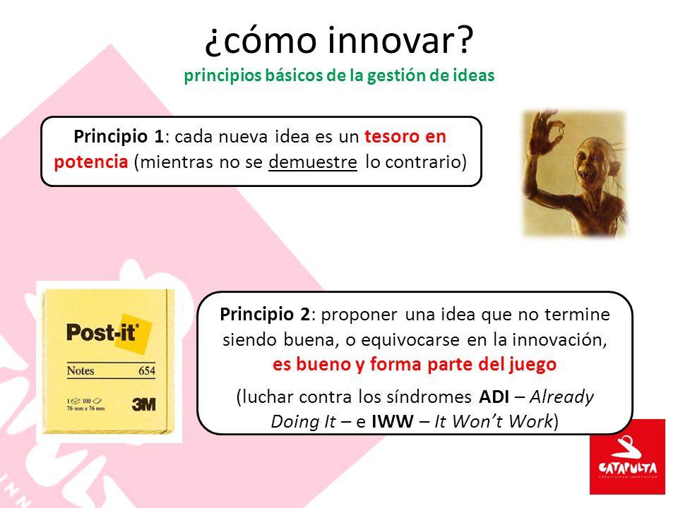 ¿cómo innovar? principios básicos de la gestión de ideas Principio 1: cada nueva idea es un tesoro en potencia (mientras no se demuestre lo contrario)