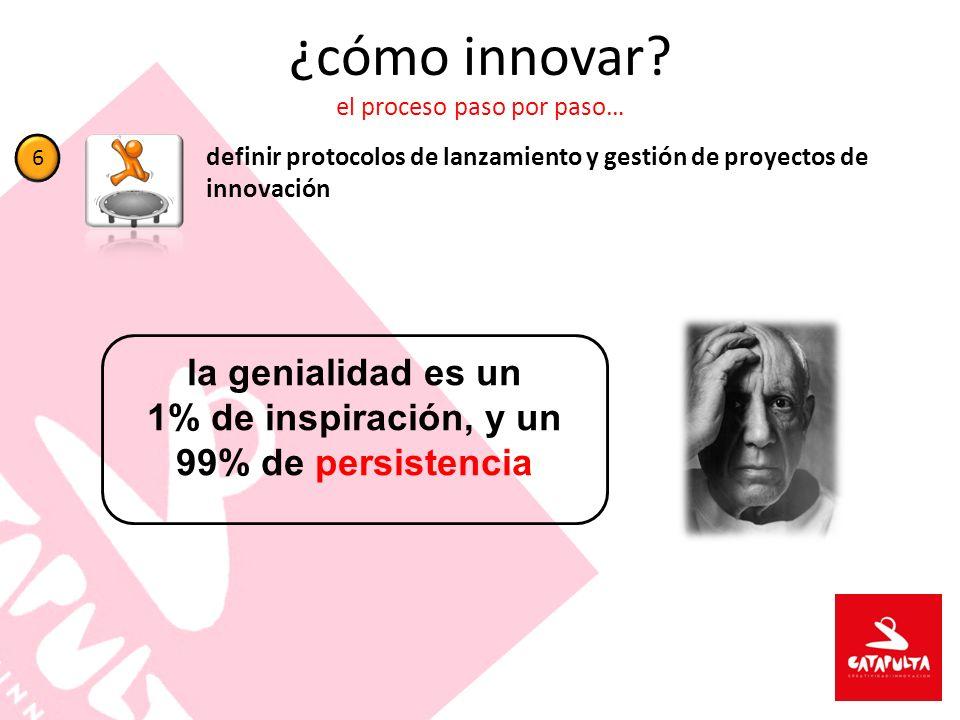 ¿cómo innovar? el proceso paso por paso… definir protocolos de lanzamiento y gestión de proyectos de innovación 6 la genialidad es un 1% de inspiració