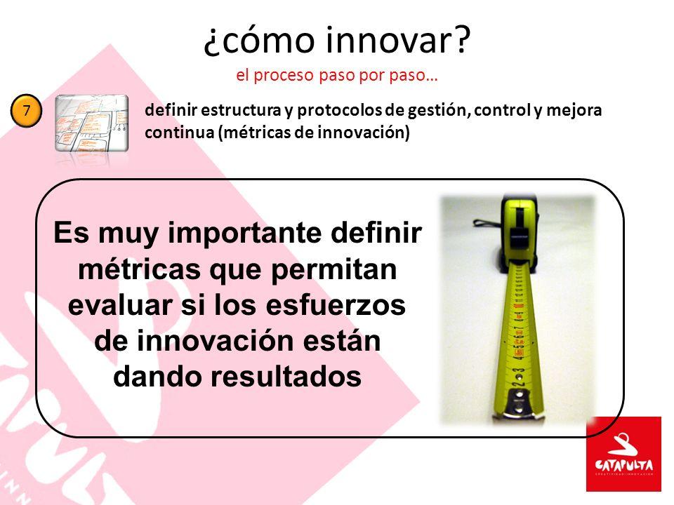¿cómo innovar? el proceso paso por paso… definir estructura y protocolos de gestión, control y mejora continua (métricas de innovación) 7 Es muy impor