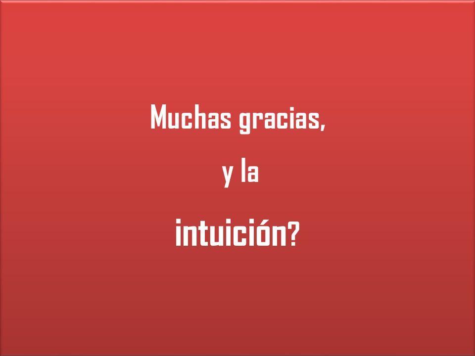 Muchas gracias, y la intuición ? Muchas gracias, y la intuición ?