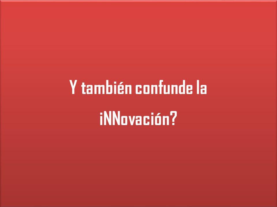 Y también confunde la iNNovación? Y también confunde la iNNovación?