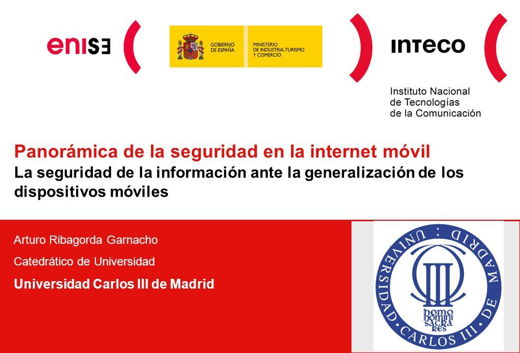 Panorámica de la seguridad en la internet móvil La seguridad de la información ante la generalización de los dispositivos móviles Arturo Ribagorda Garnacho Catedrático de Universidad Universidad Carlos III de Madrid