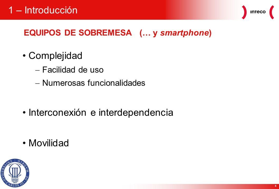 4 1 – Introducción EQUIPOS DE SOBREMESA Complejidad Facilidad de uso Numerosas funcionalidades Interconexión e interdependencia Movilidad (… y smartphone)