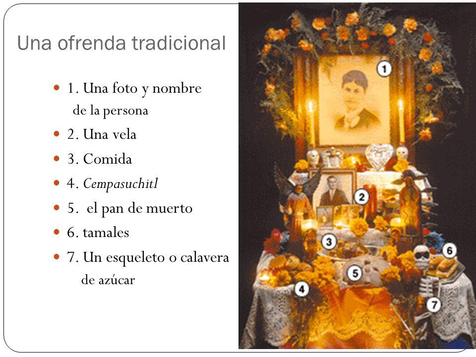 Una ofrenda tradicional 1. Una foto y nombre de la persona 2. Una vela 3. Comida 4. Cempasuchitl 5. el pan de muerto 6. tamales 7. Un esqueleto o cala