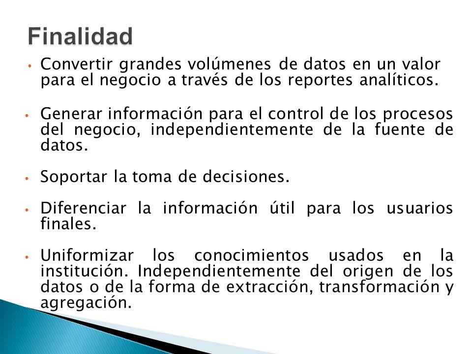 Convertir grandes volúmenes de datos en un valor para el negocio a través de los reportes analíticos. Generar información para el control de los proce
