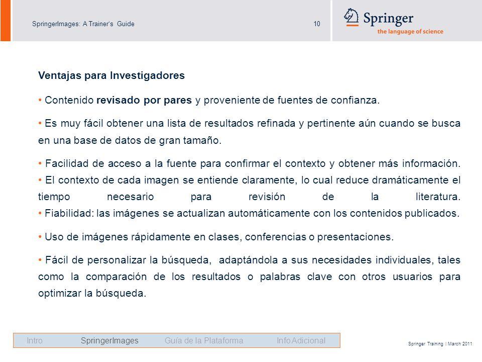 SpringerImages: A Trainers Guide10 Springer Training | March 2011 Ventajas para Investigadores Contenido revisado por pares y proveniente de fuentes de confianza.
