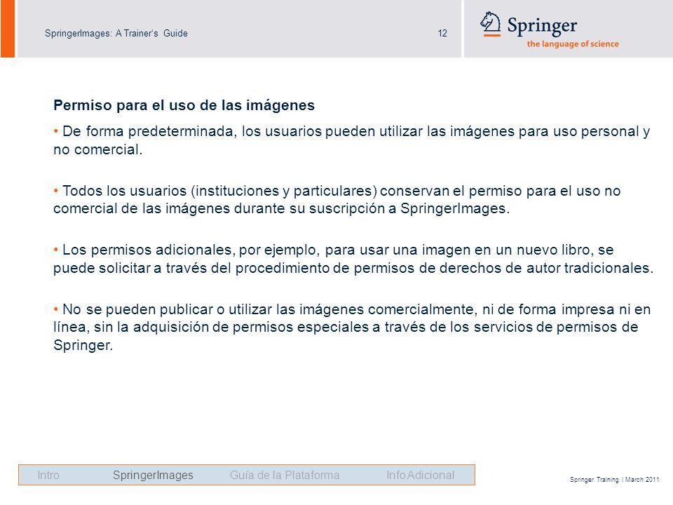 SpringerImages: A Trainers Guide12 Springer Training | March 2011 Permiso para el uso de las imágenes De forma predeterminada, los usuarios pueden utilizar las imágenes para uso personal y no comercial.