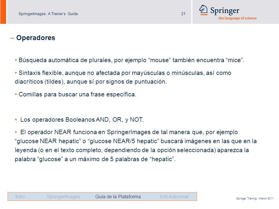 SpringerImages: A Trainers Guide21 Springer Training | March 2011 Búsqueda automática de plurales, por ejemplo mouse también encuentra mice.