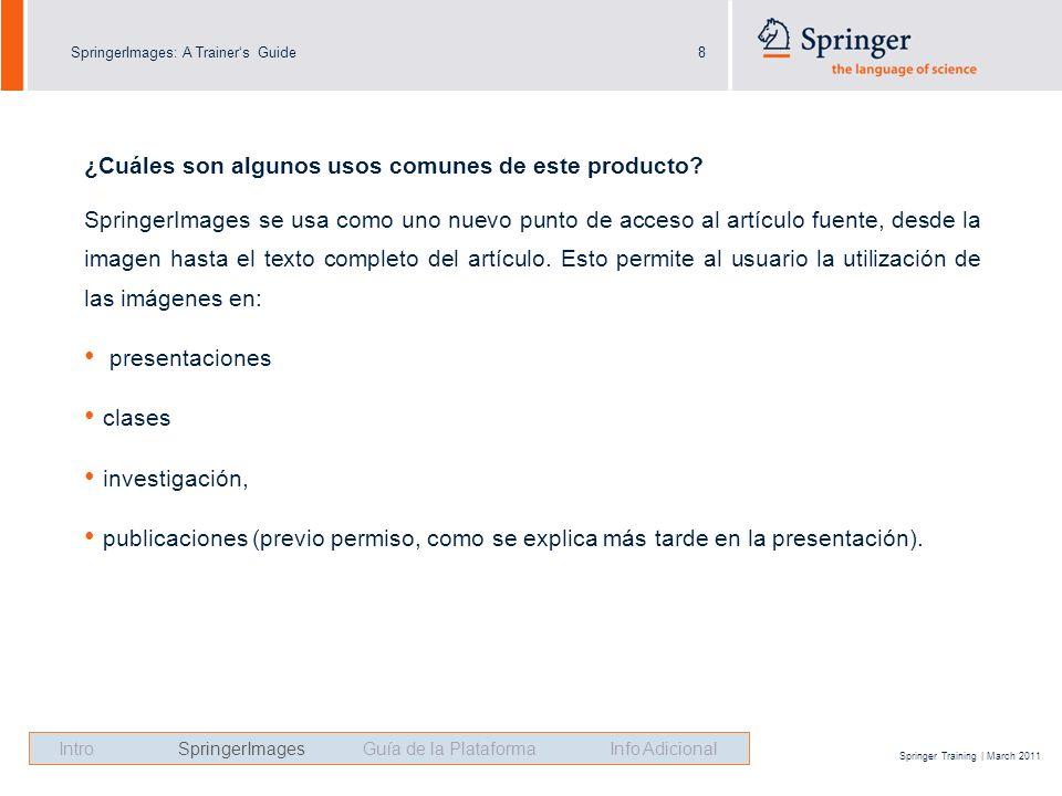 SpringerImages: A Trainers Guide8 Springer Training | March 2011 ¿Cuáles son algunos usos comunes de este producto.