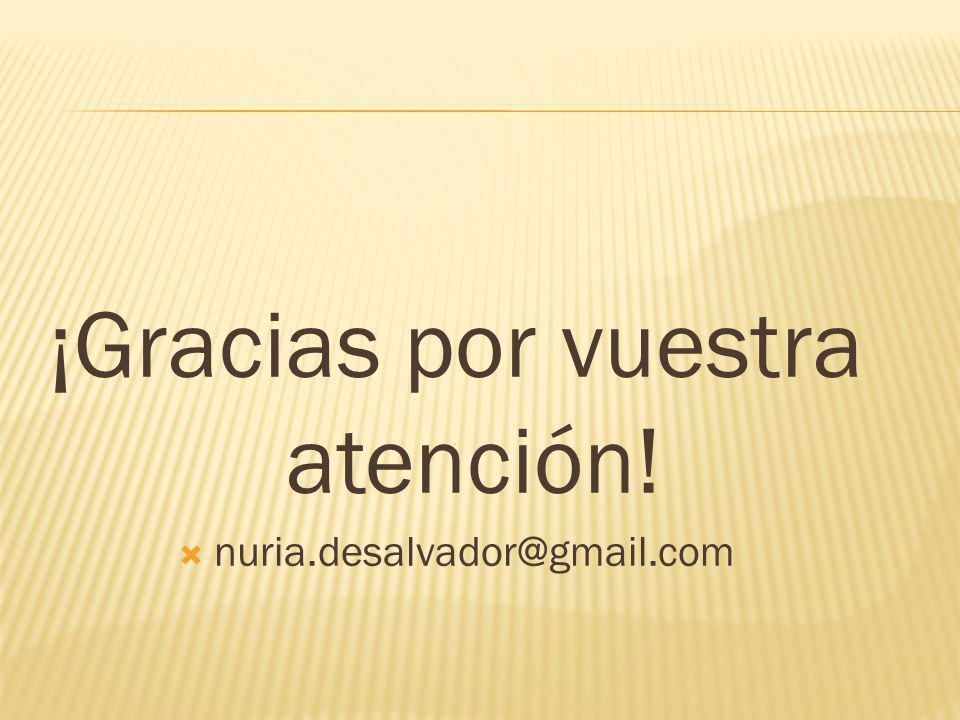 ¡Gracias por vuestra atención! nuria.desalvador@gmail.com
