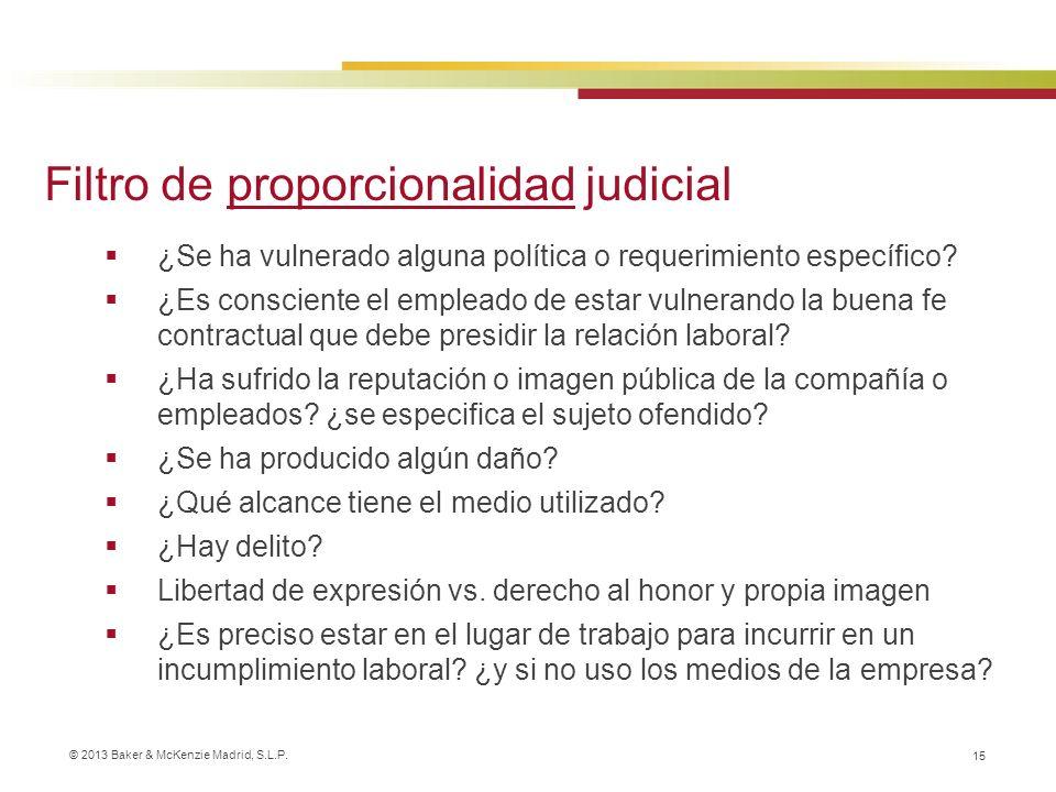 © 2013 Baker & McKenzie Madrid, S.L.P. 15 ¿Se ha vulnerado alguna política o requerimiento específico? ¿Es consciente el empleado de estar vulnerando