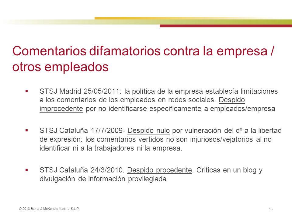 © 2013 Baker & McKenzie Madrid, S.L.P. 16 STSJ Madrid 25/05/2011: la política de la empresa establecía limitaciones a los comentarios de los empleados