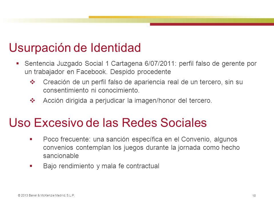 © 2013 Baker & McKenzie Madrid, S.L.P. 18 Sentencia Juzgado Social 1 Cartagena 6/07/2011: perfil falso de gerente por un trabajador en Facebook. Despi