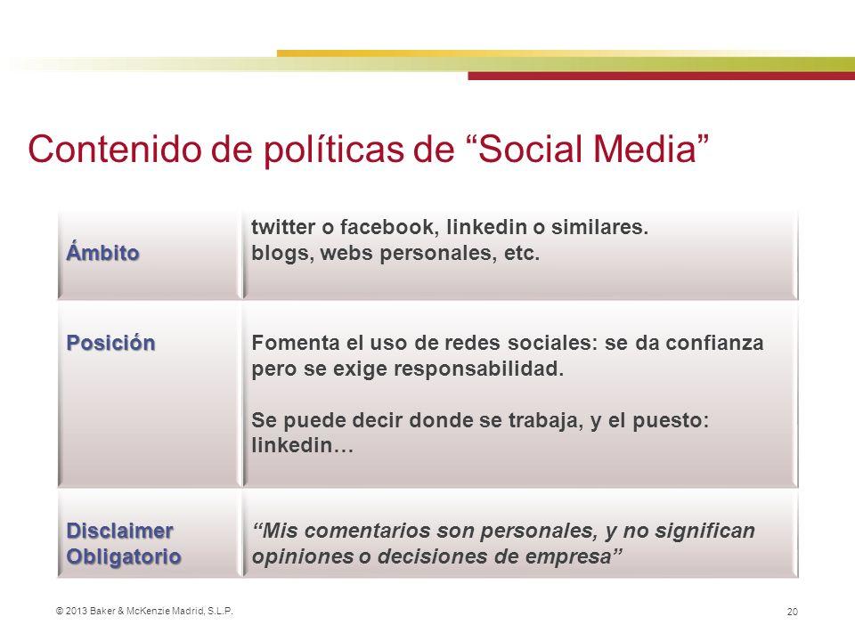 © 2013 Baker & McKenzie Madrid, S.L.P. 20 Ámbito twitter o facebook, linkedin o similares. blogs, webs personales, etc. PosiciónFomenta el uso de rede