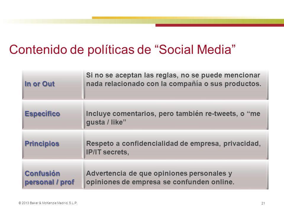 © 2013 Baker & McKenzie Madrid, S.L.P. 21 Contenido de políticas de Social Media