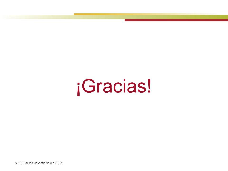 © 2013 Baker & McKenzie Madrid, S.L.P. ¡Gracias!