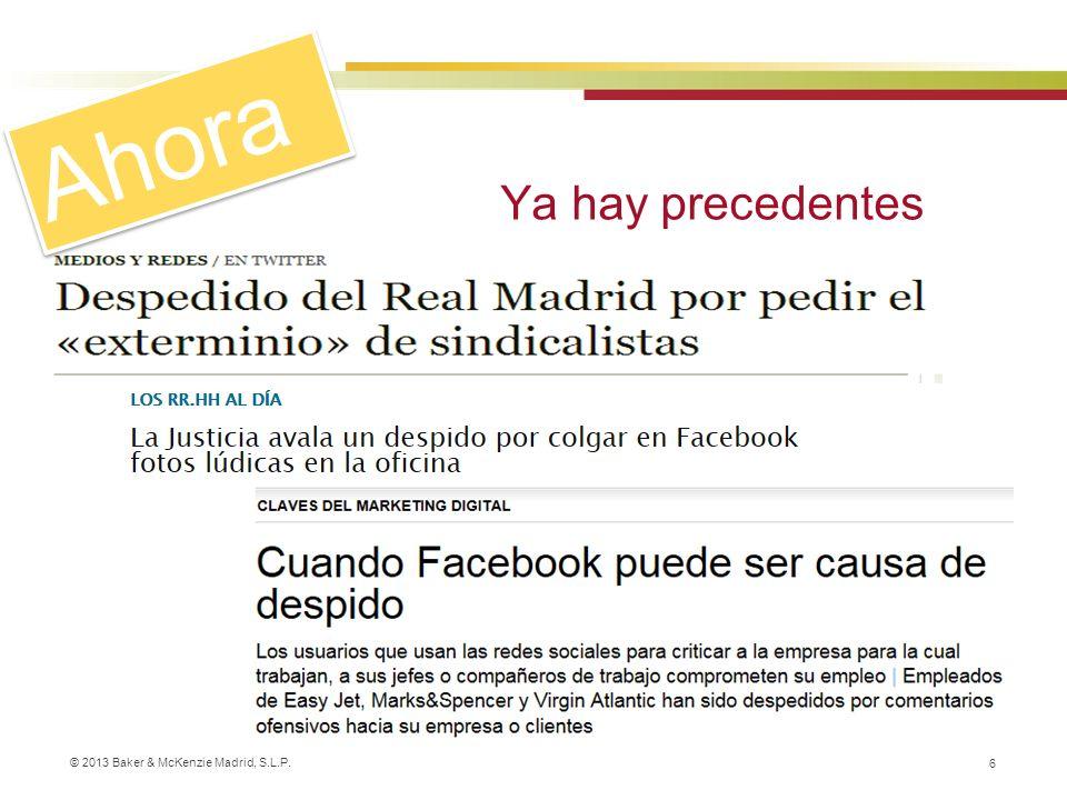 © 2013 Baker & McKenzie Madrid, S.L.P. 6 Ya hay precedentes Ahora