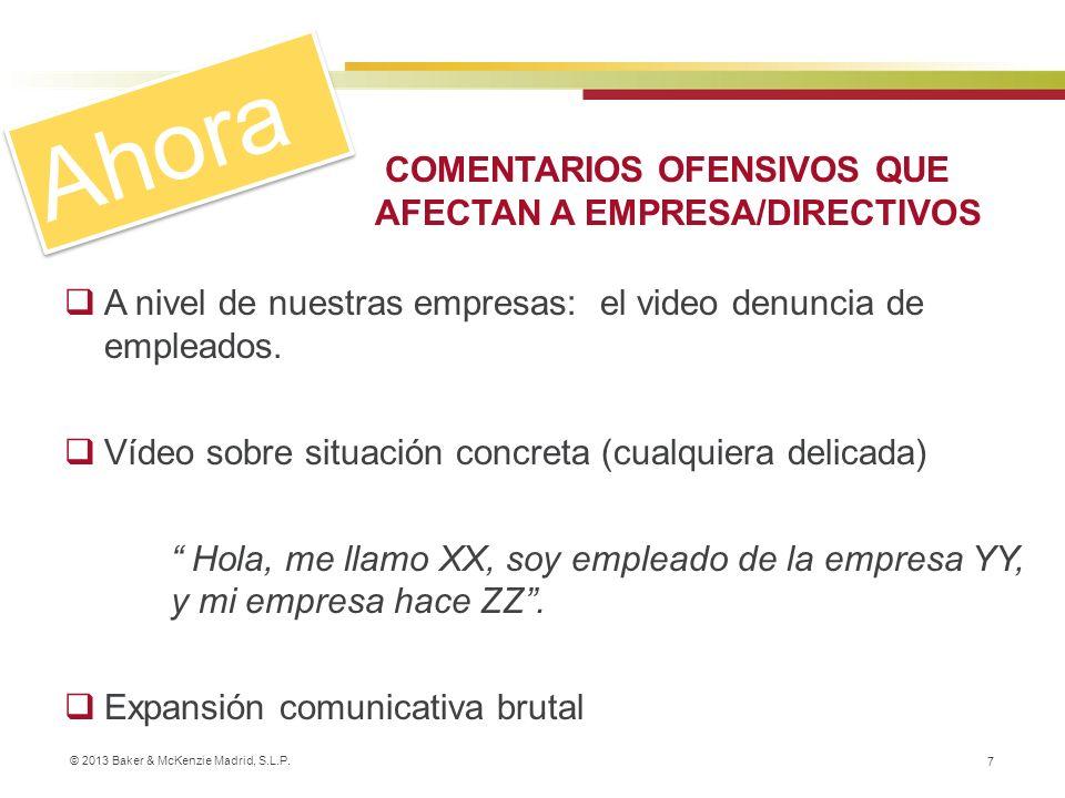 © 2013 Baker & McKenzie Madrid, S.L.P. 7 COMENTARIOS OFENSIVOS QUE AFECTAN A EMPRESA/DIRECTIVOS A nivel de nuestras empresas: el video denuncia de emp