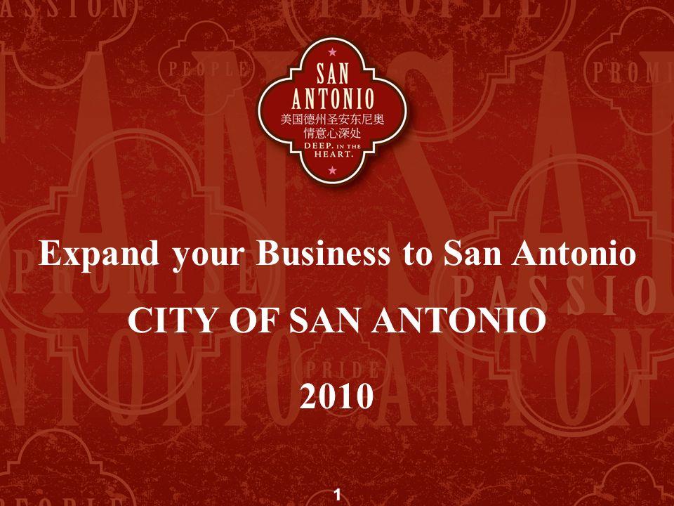 Expand your Business to San Antonio CITY OF SAN ANTONIO 2010 1
